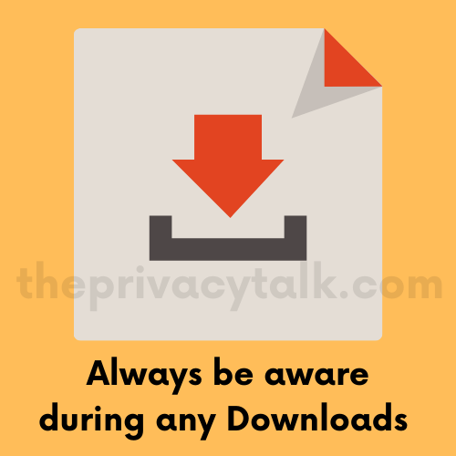 Always be aware during any Downloads